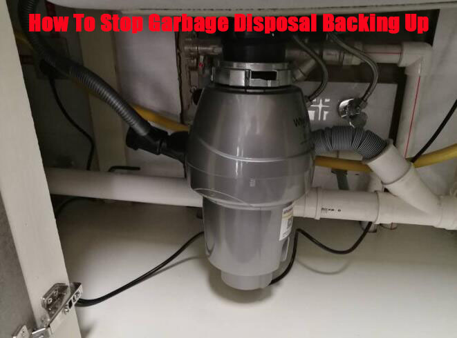 How To Stop Garbage Disposal Backing Up