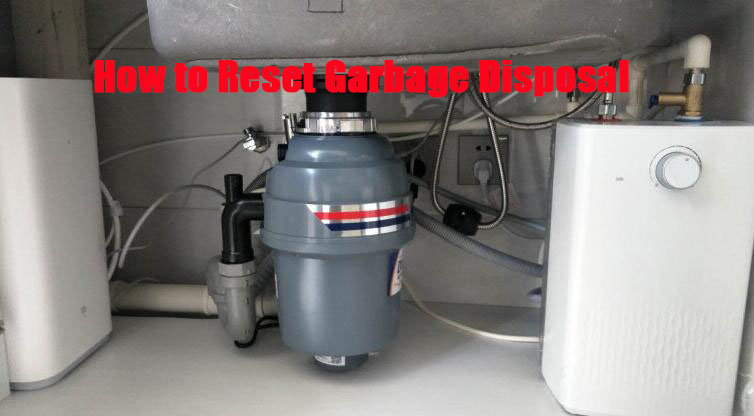 How to Reset Garbage Disposal