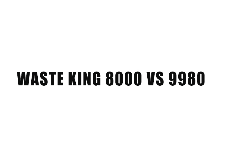 waste king 8000 vs 9980